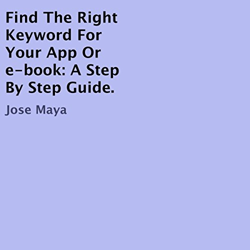 Find the Right Keyword for Your App or e-Book     A Step by Step Guide              By:                                                                                                                                 Jose Maya                               Narrated by:                                                                                                                                 Chad Peterson                      Length: 2 mins     Not rated yet     Overall 0.0