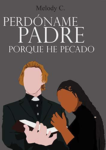Perdóname Padre porque he pecado (Spanish Edition) - Kindle ...