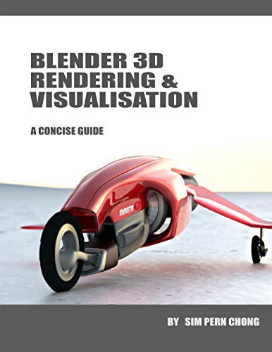 Blender 3D Rendering & Visualisation: A Concise Guide to Version 2.8