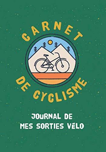 Carnet de cyclisme - Journal de mes sorties vélo: carnet de suivi dentrainement ultra détaillé pour cyclistes