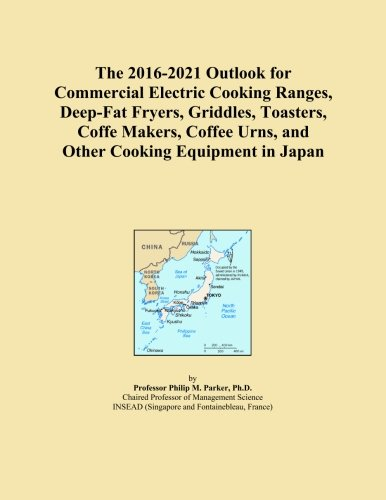 The 2016-2021 Outlook for Commercial Electric Cooking Ranges, Deep-Fat Fryers, Griddles, Toasters, Coffe Makers, Coffee Urns, and Other Cooking Equipment in Japan