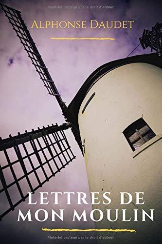 Lettres de mon moulin: La Chèvre de monsieur Seguin, Le Secret de maître Cornille, La Mule du pape, Le Curé de Cucugnan, Les Trois Messes basses, La ... Le Poète Mistral, Les Vieux, etc.