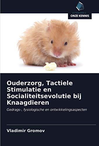 Ouderzorg, Tactiele Stimulatie en Socialiteitsevolutie bij Knaagdieren: Gedrags-, fysiologische en ontwikkelingsaspecten