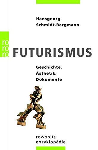 Futurismus: Geschichte, Ästhetik, Dokumente
