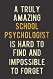 A Truly Amazing School Psychologist Is Hard To Find And Impossible To Forget: Funny School Psychologist Gift Notebook, Gag Gifts Journal, 6 x 9 Inch, No Bleed.