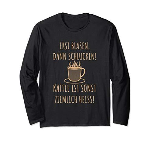 Erst Blasen Dann Schlucken! Kaffee ist sonst ziemlich heiss! Langarmshirt