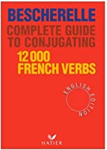 Bescherelle: Complete Guide to Conjugating 12,000 French Verbs (French and English Edition)