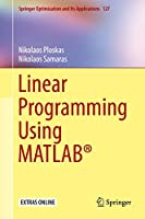 Linear Programming Using MATLAB® (Springer Optimization and Its Applications, 127)
