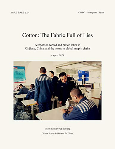 Cotton: The Fabric Full of Lies: A file on pressured and penal complex hard work in  Xinjiang, China, and the nexus to international provide chains (CPIFC Monograph Series Book 2)