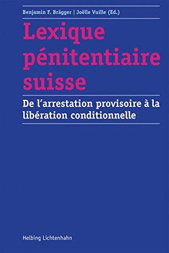 Lexique pénitentiaire suisse: De l'arrestation provisoire à la libération conditionnelle