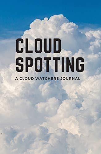 Cloud Spotting: A cloud watchers journal