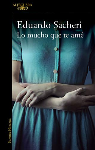 Lo Mucho Que Te Amé Spanish Edition Ebook Eduardo Sacheri Kindle Store