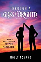Through A Glass Brightly: A Mother Celebrates Her Autistic Daughter