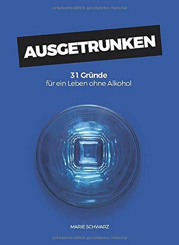 AUSGETRUNKEN: 31 Gründe für ein Leben ohne Alkohol