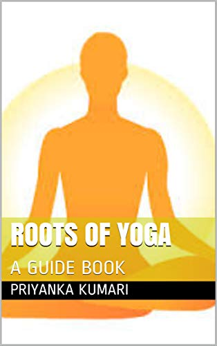 ROOTS OF YOGA: A GUIDE BOOK (English Edition)
