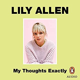 My Thoughts Exactly                   By:                                                                                                                                 Lily Allen                               Narrated by:                                                                                                                                 Lily Allen                      Length: 6 hrs and 13 mins     383 ratings     Overall 4.8