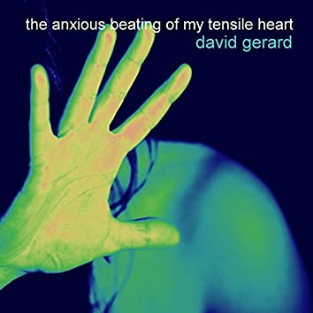 The Anxious Beating of My Tensile Heart