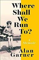 Where Shall We Run To?: A Memoir