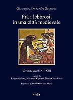 Fra I Lebbrosi, in Una Citta Medievale: Verona, Secoli Xii-xiii (I Libri Di Viella)