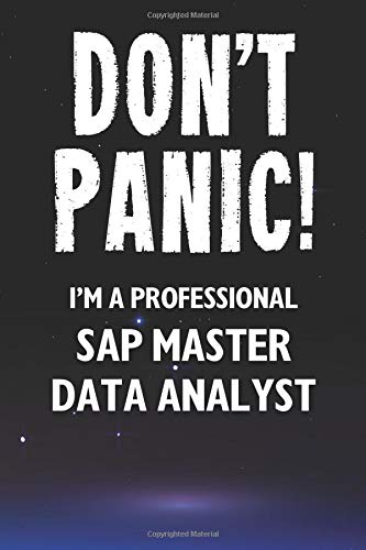 Don\'t Panic! I\'m A Professional SAP Master Data Analyst: Customized 100 Page Lined Notebook Journal Gift For A Busy SAP Master Data Analyst: Far Better Than A Throw Away Greeting Card.