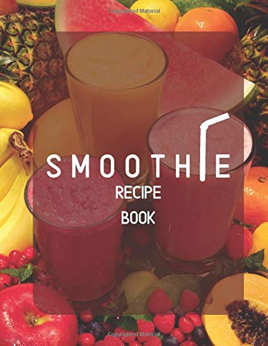 Smoothie Recipe Book: Large Blank Ruled Professional Smoothie Recipe Organizer Journal Notebook to Write-In and Organize All Your Unique Recipes and ... Best Friend & Many more 8.5'x11' 120 pages.