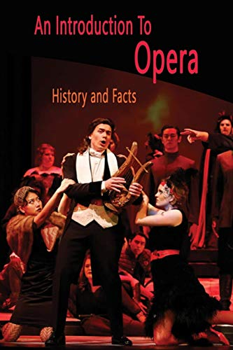 An Introduction To Opera: History and Facts: Opera Introdu
