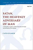 Satan, the Heavenly Adversary of Man: A Narrative Analysis of the Function of Satan in the Book of Revelation (Library of New Testament Studies)