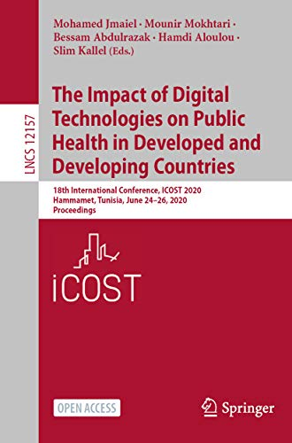 The Impact of Digital Technologies on Public Health in Developed and Developing Countries: 18th International Conference, ICOST 2020, Hammamet, Tunisia, ... and HCI Book 12157) (English Edition)
