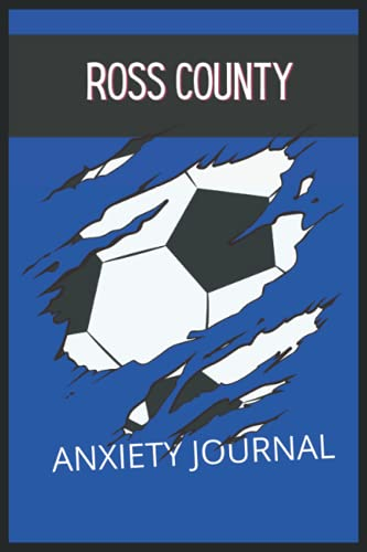Ross County: Anxiety Journal, Ross County FC Journal, Ross County Football Club, Ross County FC Diary, Ross County FC Planner, Ross County FC
