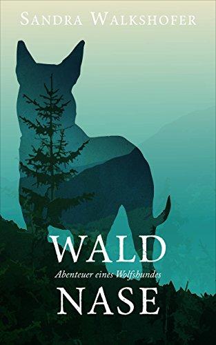 Waldnase: Abenteuer eines Wolfshundes