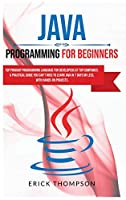 Java Programming for Beginners: Top Primary Programming Language for Developers at Top Companies. a Practical Guide you Can't Miss to Learn Java in 7 Days or Less, with Hands-on Projects.