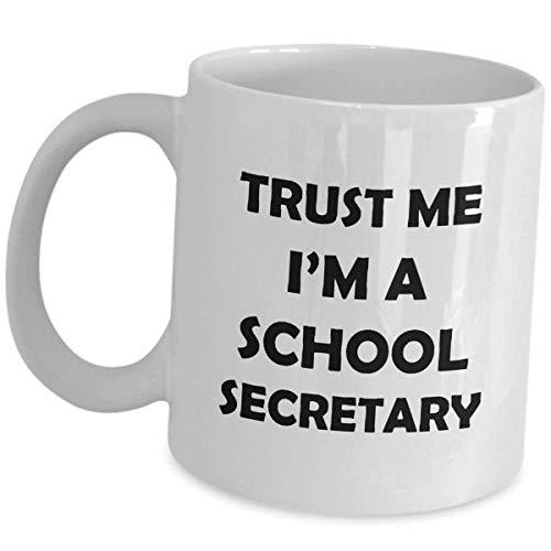 Taza 100% de cerámica blanca de 11 onzas, Trust Me Im A School Secretary, divertida y linda broma para mujeres secretarias, agradecimiento administrativo del día