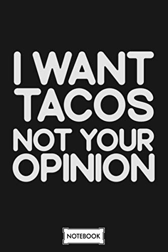 Funny Tacos I Want Tacos Taco Lover Funny Notebook: Diary, Journal, 6x9 120 Pages, Matte Finish Cover, Lined College Ruled Paper, Planner