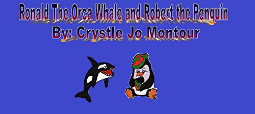 Ronald the Ocra whale and Robert the Penguin: By: Crystle Jo Montour (English Edition)
