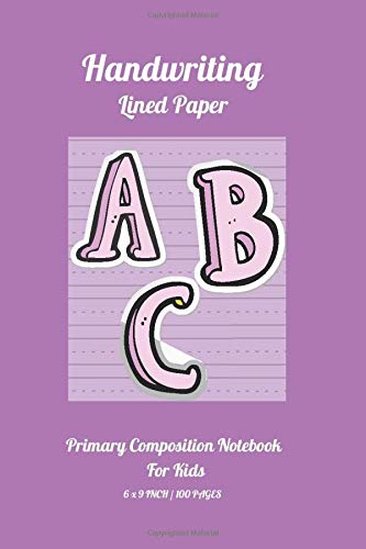 Handwriting Lined Paper Primary Composition Notebook For Kids: 100 Pages Size 6 'x 9' Inch, Of High-quality Handwriting Practice Paper. The Wide Lines ... And Numbers Until They Are Perfected. Vol.13