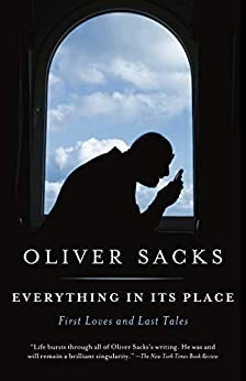 Everything in Its Place: First Loves and Last Tales by [Oliver Sacks]