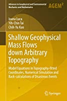 Shallow Geophysical Mass Flows down Arbitrary Topography: Model Equations in Topography-fitted Coordinates, Numerical Simulation and Back-calculations of Disastrous Events (Advances in Geophysical and Environmental Mechanics and Mathematics)