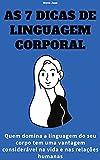 As 7 dicas de linguagem corporal: Quem domina a linguagem do seu corpo tem uma vantagem considerável na vida e nas relações humanas