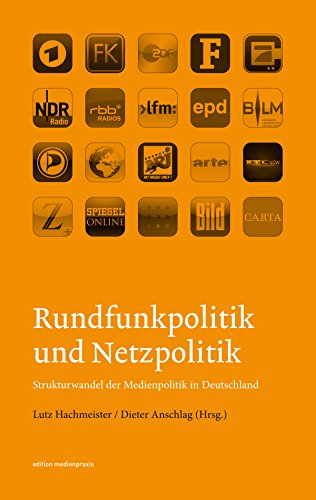 Rundfunkpolitik und Netzpolitik: Strukturwandel der Medienpolitik in Deutschland (edition medienpraxis)