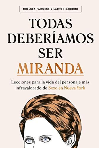 Todas deberíamos ser Miranda: Lecciones para la vida del personaje más infravalorado de Sexo en Nueva York (Otros)