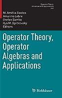 Operator Theory, Operator Algebras and Applications (Operator Theory: Advances and Applications (242))
