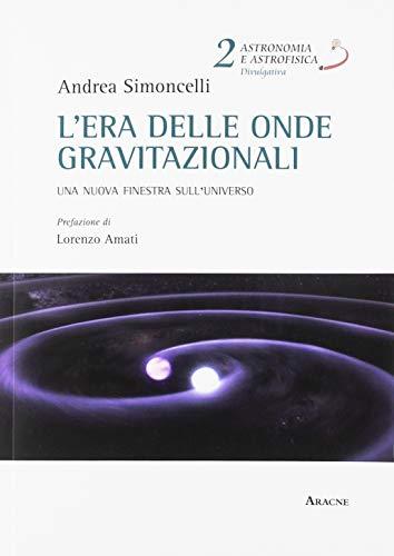 L'era delle onde gravitazionali. Una nuova finestra sull'universo