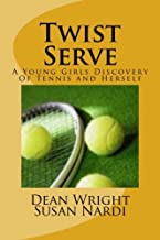 Twist Serve: A Young Girls Discovery Of Tennis and Herself