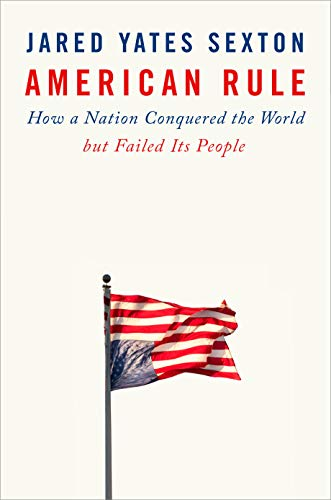 Compare Textbook Prices for American Rule: How a Nation Conquered the World but Failed Its People  ISBN 9781524745714 by Sexton, Jared Yates