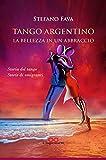 Tango argentino. La bellezza in un abbraccio. Storia del tango. Storie di emigranti
