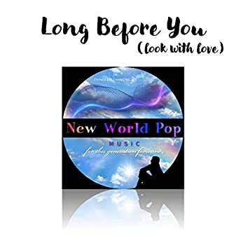 Long Before You (Look With Love)