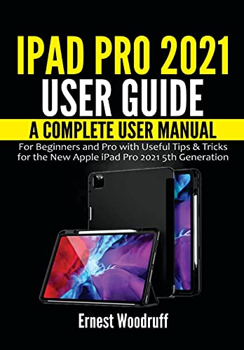 iPad Pro 2021 User Guide: A Complete User Manual for Beginners and Pro with Useful Tips & Tricks for the New Apple iPad Pro 2021 5th Generation (English Edition)