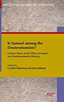 Is Samuel Among the Deuteronomists?: Current Views on the Place of Samuel in a Deuteronomistic History (Ancient Israel and Its Literature)