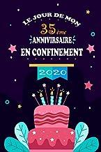 Le Jour De Mon 35ème Anniversaire En Confinement 2020: Idée cadeau anniversaire confinement 35 ans, carnet de notes mémoire pour confinés,(cadeau de ... pages Lignés, 15,24x22,68 Cm (French Edition)