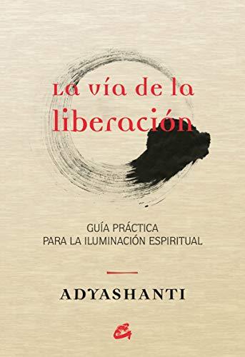 La Vía De La Liberación: Guía práctica para la iluminación espiritual (Espiritualidad)